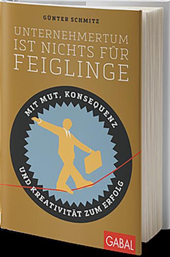 Unternehmertum ist nichts für Feiglinge - Günther Schmitz